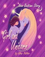 Girl and Unicorn - New Bedtime Story: Unicorn book for girls age 4-8 with gorgeous pictures - Book Cover