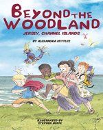 Beyond the Woodland, Jersey, Channel Islands: Two Goobies, four children, one island, and a whole bag full of mischief! (Goobie Adventures Book 2) - Book Cover