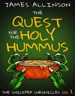 The Quest For The Holy Hummus (The Chickpea Chronicles Book 1) - Book Cover
