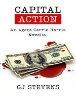 Capital Action: A Carrie Harris Novella (Agent Carrie Harris) - Book Cover
