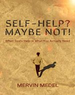 Self-Help? Maybe Not!: When God's Help is What You Actually Need (Life of Significance Series Book 2) - Book Cover