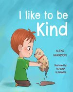 I Like To Be Kind: Children's Book About Kindness for Preschool (Emotions & Feelings book for preschool 3) - Book Cover