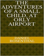 The Adventures of a Small Child, at Orly Airport - Book Cover