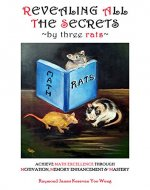Revealing All the Secrets by Three Rats : Achieve Excellence Through Motivation, Memory Enhancement & Mastery - Book Cover