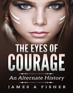 The Eyes of Courage: An Alternate History - Book Cover