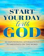 Start Your Day with God Christian Morning Devotional : 10 Empowering Affirmations to Meditate on the Word (New Day Devotional® Series) - Book Cover