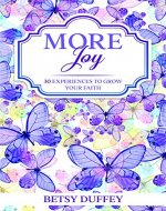 More Joy: 30 Experiences to Grow Your Faith (The MORE Series Book 7) - Book Cover