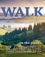 Walk On The Planet Earth (Walk. Travel Magazine Book 1) - Book Cover