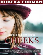 Cheeks say it all! - Inspired From A True Story: An inspiring tale of a dependent soul who finds herself caste aside all of a sudden, but soon manages to emerge reborn, calling the shots like a boss! - Book Cover