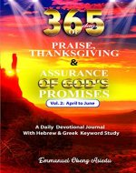 365 Days of praise, Thanksgiving & Assurance of God's Promises: Volume 2: A Daily Devotional Journal with Hebrew & Greek Keyword Study - Book Cover