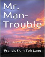 Mr. Man-Trouble: Short Stories Episode 1 to 9 - Book Cover