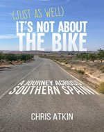 (Just As Well) It's Not About The Bike: A Journey Across Southern Spain - Book Cover