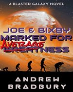 Joe & Bixby: Marked For Averageness: A Blasted Galaxy Novel - Book Cover