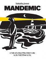 Mandemic: A Tale of a Man Who Didn't Like to Be Told What to Do - Book Cover