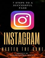 Instagram - Master the Game: 7 Steps to a Successful Page - Book Cover