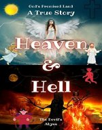 Heaven & Hell | A True Story : God's Promised Land & The Devil's Abyss - Book Cover