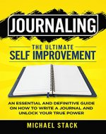 Journaling | The Ultimate Self Improvement: An Essential and Definitive...